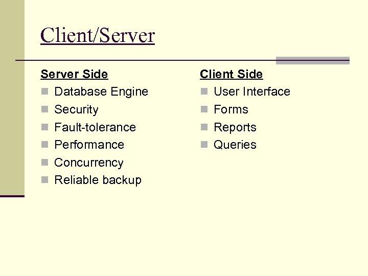 Client/Server Side n Database Engine n Security n Fault-tolerance n Performance n Concurrency n