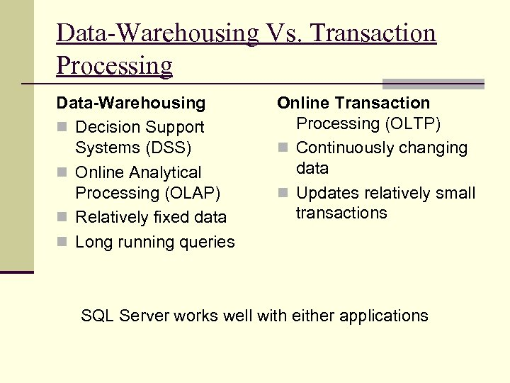 Data-Warehousing Vs. Transaction Processing Data-Warehousing n Decision Support Systems (DSS) n Online Analytical Processing