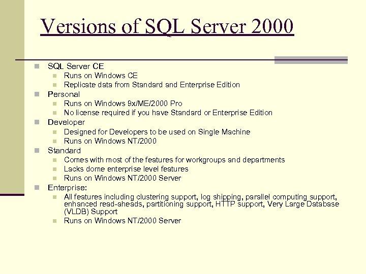 Versions of SQL Server 2000 n SQL Server CE n n n Personal n