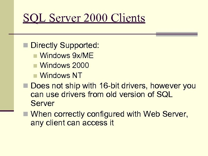 SQL Server 2000 Clients n Directly Supported: n Windows 9 x/ME n Windows 2000