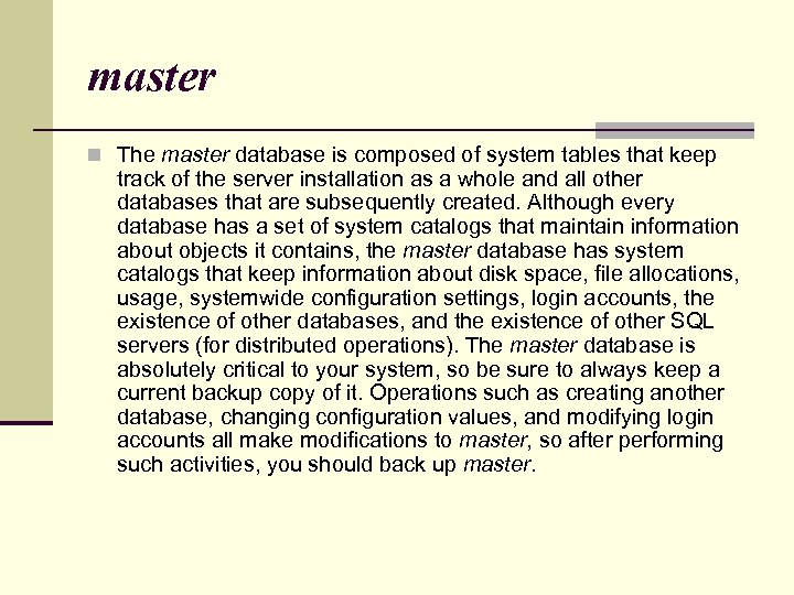 master n The master database is composed of system tables that keep track of