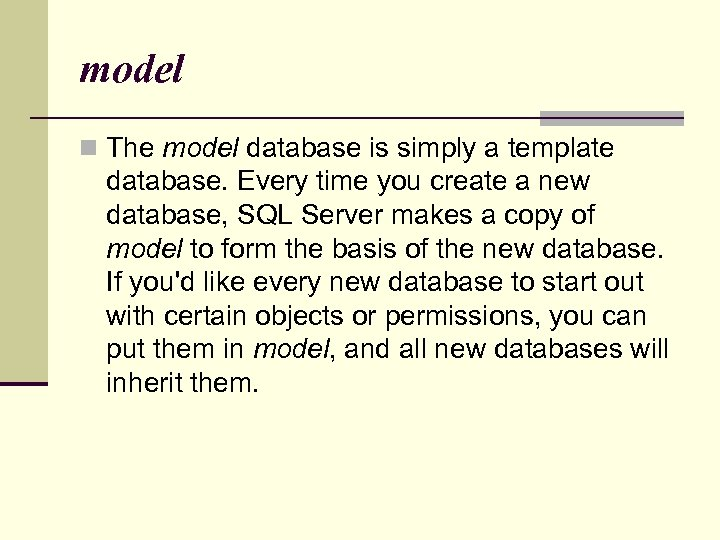 model n The model database is simply a template database. Every time you create