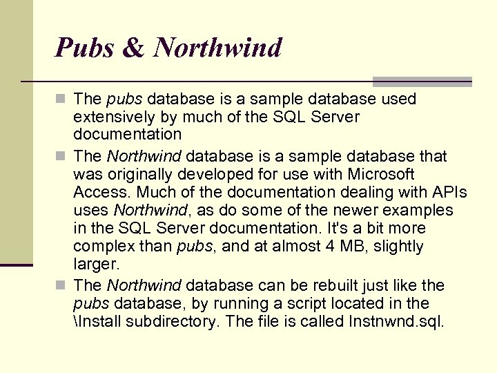Pubs & Northwind n The pubs database is a sample database used extensively by