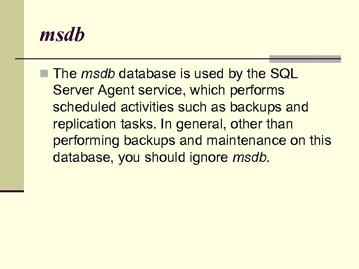 msdb n The msdb database is used by the SQL Server Agent service, which