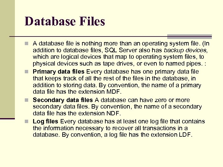 Database Files n A database file is nothing more than an operating system file.