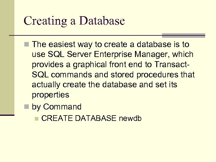 Creating a Database n The easiest way to create a database is to use