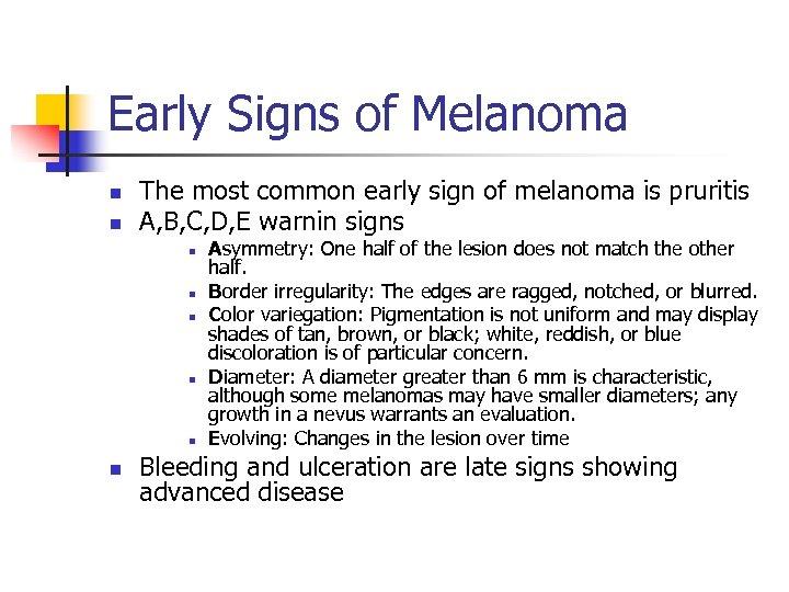 Early Signs of Melanoma n n The most common early sign of melanoma is
