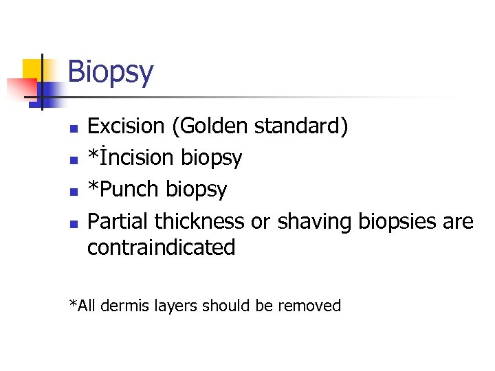 Biopsy n n Excision (Golden standard) *İncision biopsy *Punch biopsy Partial thickness or shaving
