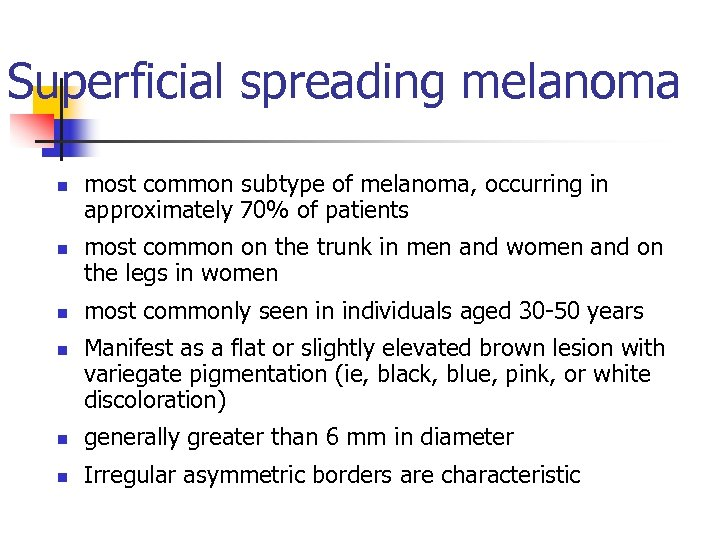Superficial spreading melanoma n n most common subtype of melanoma, occurring in approximately 70%