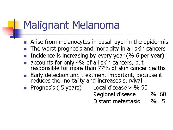 Malignant Melanoma n n n Arise from melanocytes in basal layer in the epidermis