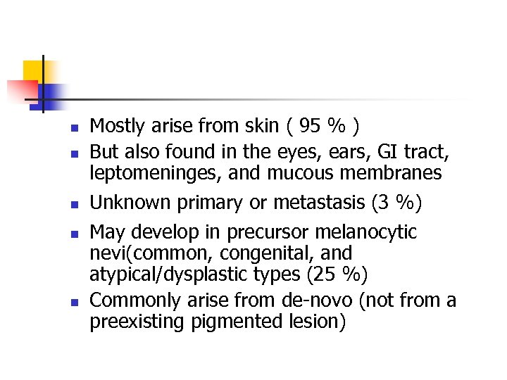 n n n Mostly arise from skin ( 95 % ) But also found