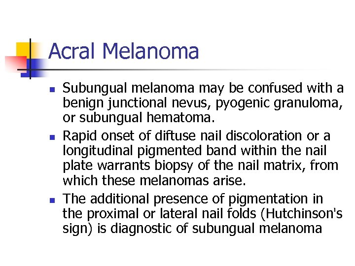 Acral Melanoma n n n Subungual melanoma may be confused with a benign junctional