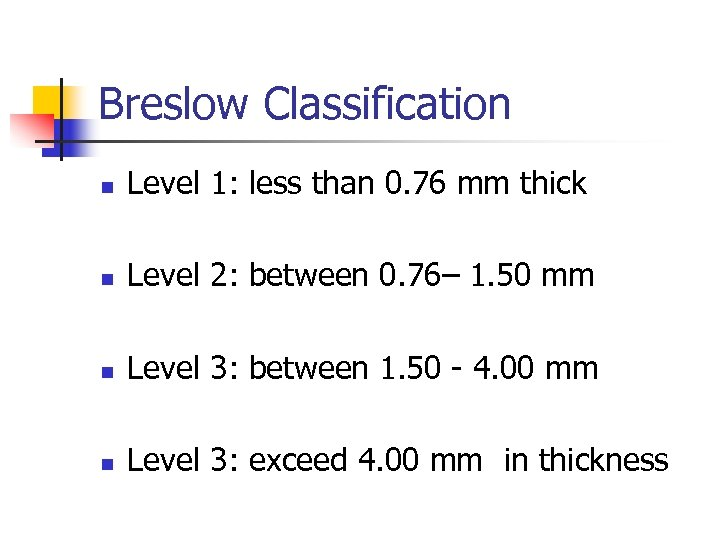 Breslow Classification n Level 1: less than 0. 76 mm thick n Level 2: