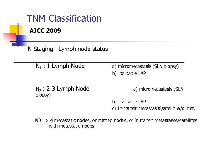 TNM Classification AJCC 2009 N Staging : Lymph node status N 1 : 1