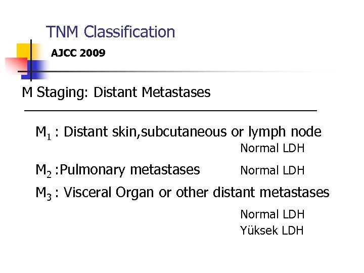 TNM Classification AJCC 2009 M Staging: Distant Metastases M 1 : Distant skin, subcutaneous