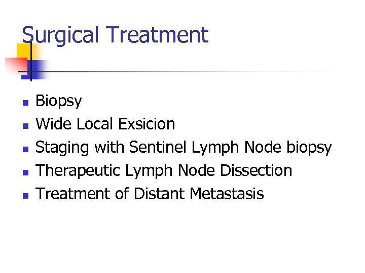 Surgical Treatment n n n Biopsy Wide Local Exsicion Staging with Sentinel Lymph Node