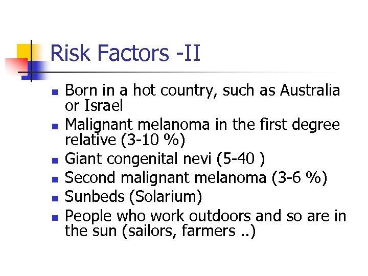 Risk Factors -II n n n Born in a hot country, such as Australia