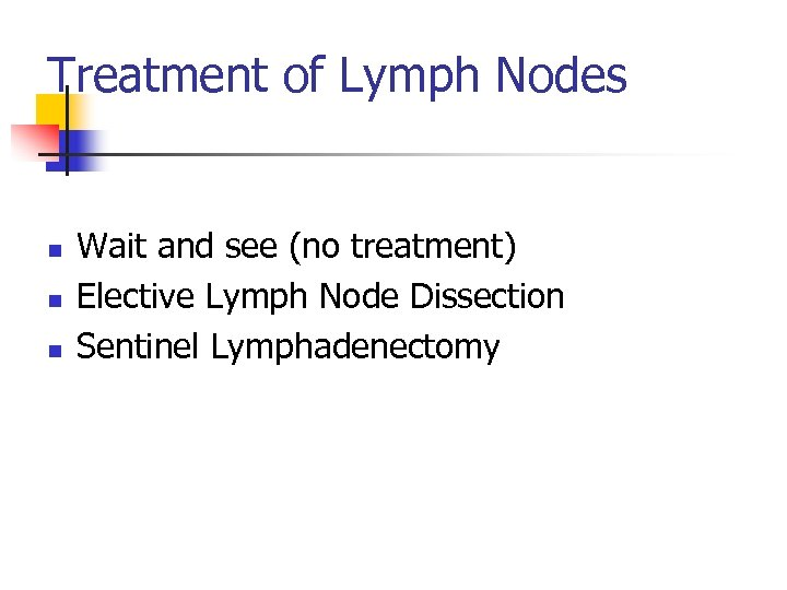 Treatment of Lymph Nodes n n n Wait and see (no treatment) Elective Lymph