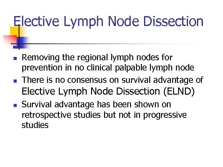 Elective Lymph Node Dissection n n Removing the regional lymph nodes for prevention in