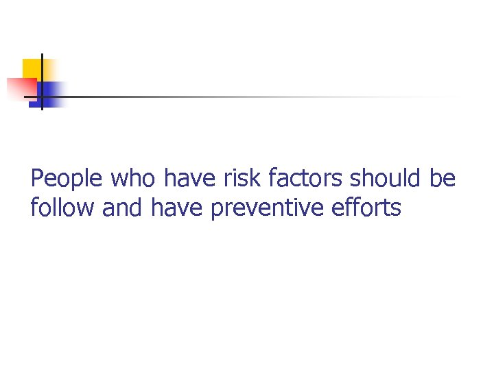 People who have risk factors should be follow and have preventive efforts