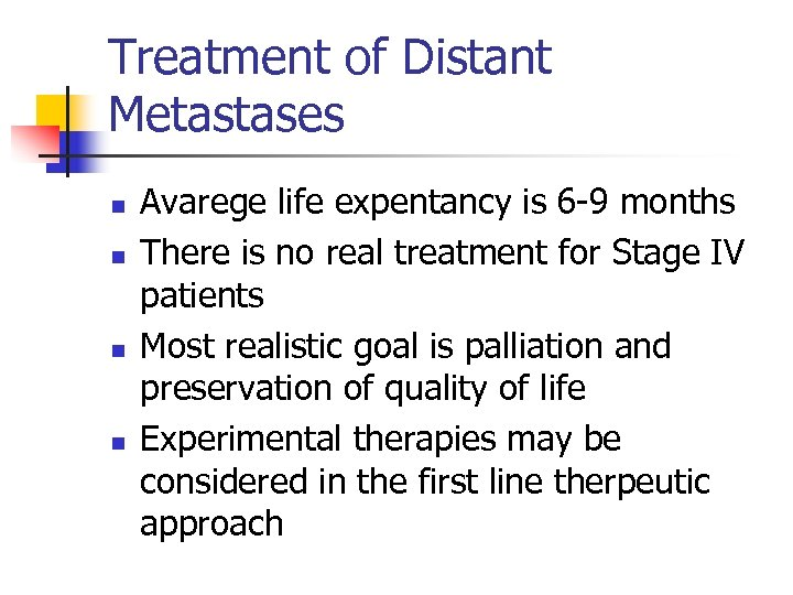 Treatment of Distant Metastases n n Avarege life expentancy is 6 -9 months There