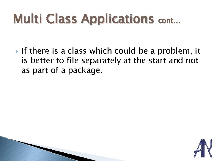 Multi Class Applications cont… If there is a class which could be a problem,