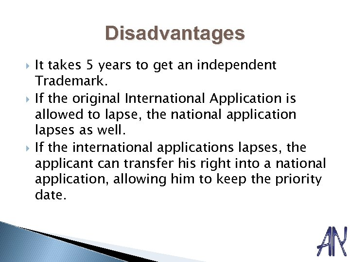Disadvantages It takes 5 years to get an independent Trademark. If the original International