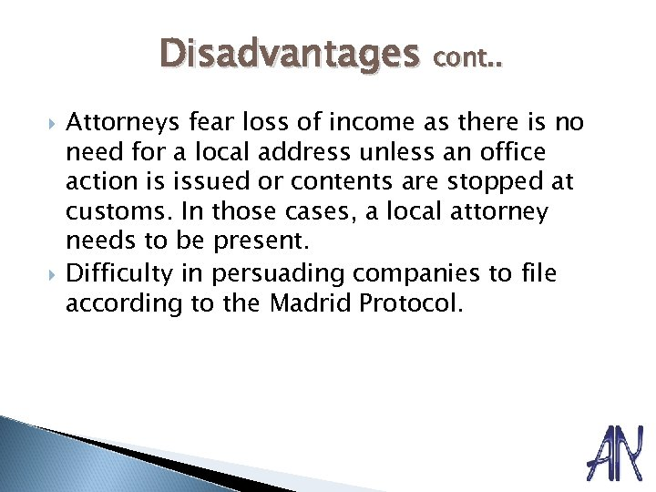 Disadvantages cont. . Attorneys fear loss of income as there is no need for