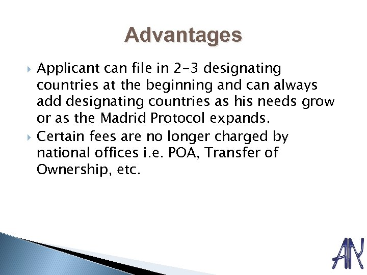 Advantages Applicant can file in 2 -3 designating countries at the beginning and can