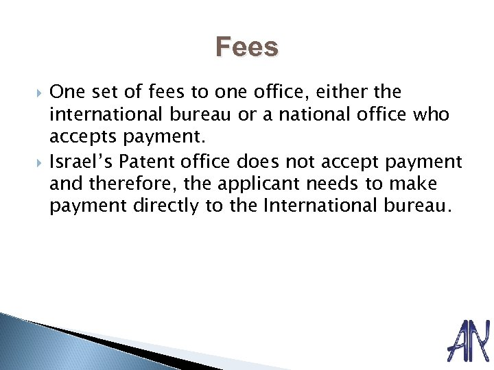 Fees One set of fees to one office, either the international bureau or a