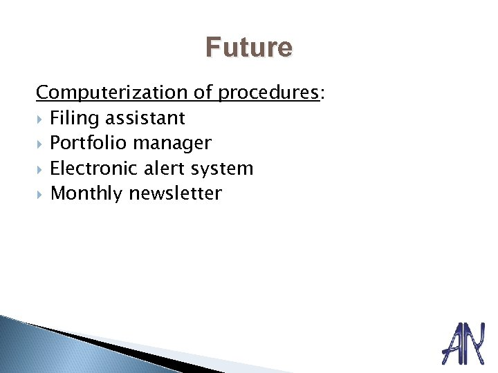 Future Computerization of procedures: Filing assistant Portfolio manager Electronic alert system Monthly newsletter