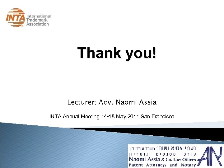 Thank you! Lecturer: Adv. Naomi Assia INTA Annual Meeting 14 -18 May 2011 San