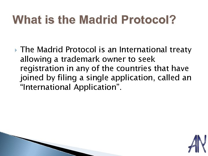 What is the Madrid Protocol? The Madrid Protocol is an International treaty allowing a