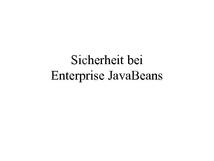 Sicherheit bei Enterprise Java. Beans