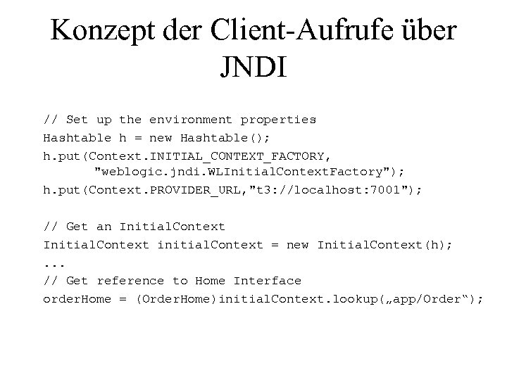 Konzept der Client-Aufrufe über JNDI // Set up the environment properties Hashtable h =