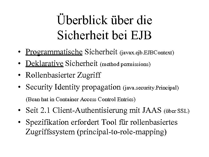 Überblick über die Sicherheit bei EJB • • Programmatische Sicherheit (javax. ejb. EJBContext) Deklarative