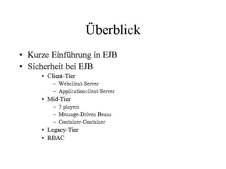 Überblick • Kurze Einführung in EJB • Sicherheit bei EJB • Client-Tier – Webclient-Server