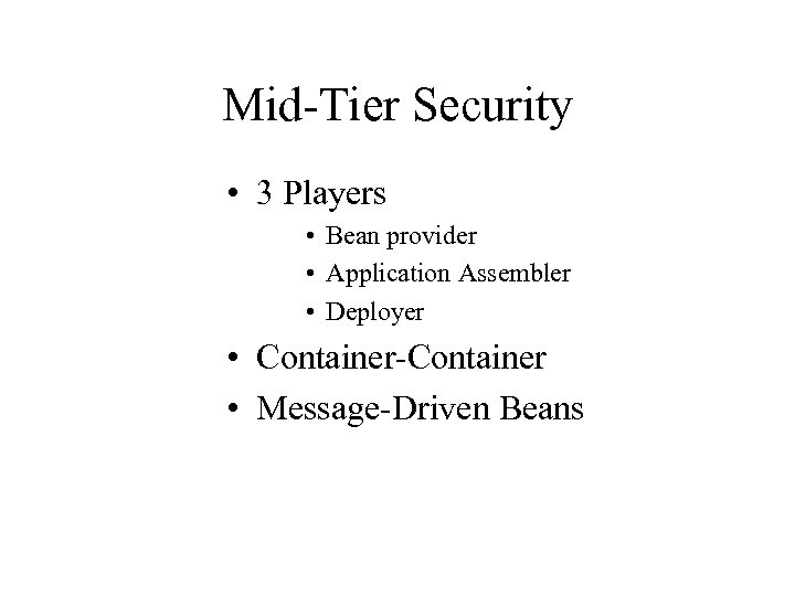 Mid-Tier Security • 3 Players • Bean provider • Application Assembler • Deployer •