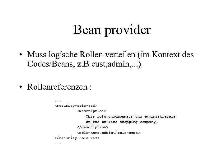 Bean provider • Muss logische Rollen verteilen (im Kontext des Codes/Beans, z. B cust,