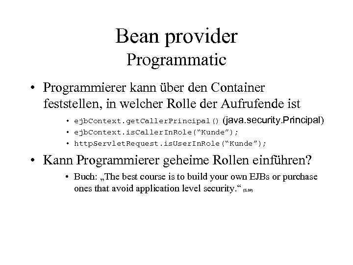 Bean provider Programmatic • Programmierer kann über den Container feststellen, in welcher Rolle der