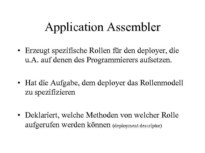 Application Assembler • Erzeugt spezifische Rollen für den deployer, die u. A. auf denen