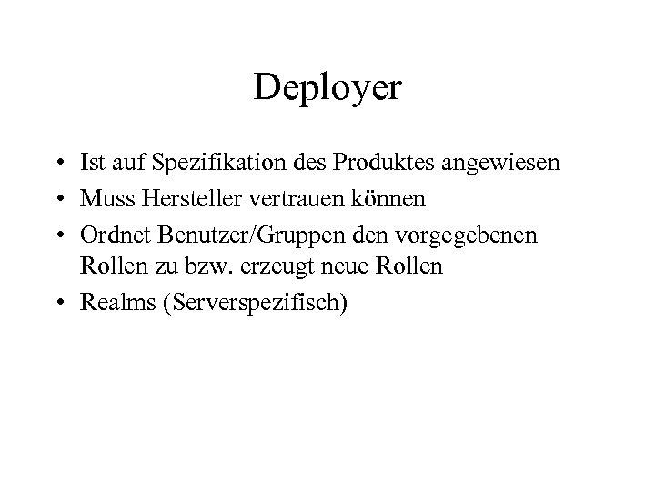 Deployer • Ist auf Spezifikation des Produktes angewiesen • Muss Hersteller vertrauen können •