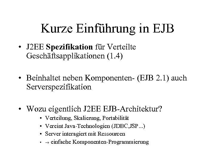 Kurze Einführung in EJB • J 2 EE Spezifikation für Verteilte Geschäftsapplikationen (1. 4)