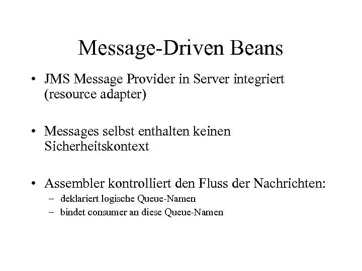 Message-Driven Beans • JMS Message Provider in Server integriert (resource adapter) • Messages selbst
