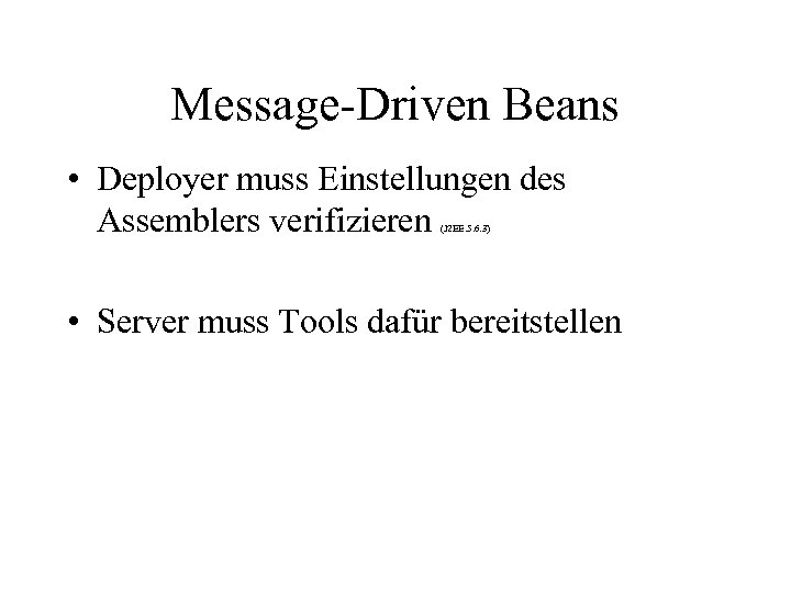 Message-Driven Beans • Deployer muss Einstellungen des Assemblers verifizieren (J 2 EE. 5. 6.