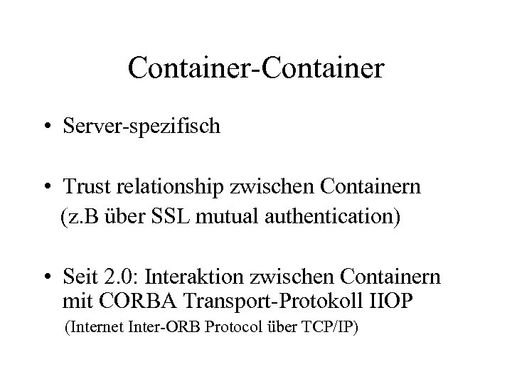 Container-Container • Server-spezifisch • Trust relationship zwischen Containern (z. B über SSL mutual authentication)