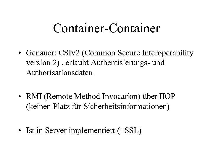 Container-Container • Genauer: CSIv 2 (Common Secure Interoperability version 2) , erlaubt Authentisierungs- und