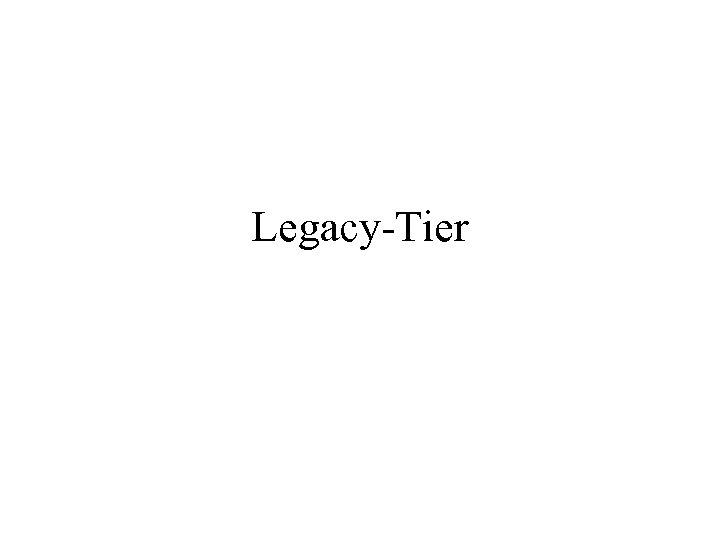 Legacy-Tier