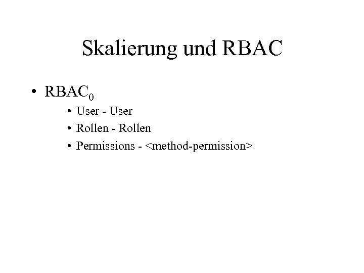 Skalierung und RBAC • RBAC 0 • User - User • Rollen - Rollen