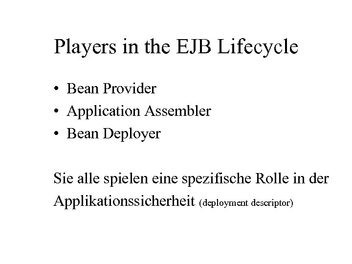 Players in the EJB Lifecycle • Bean Provider • Application Assembler • Bean Deployer